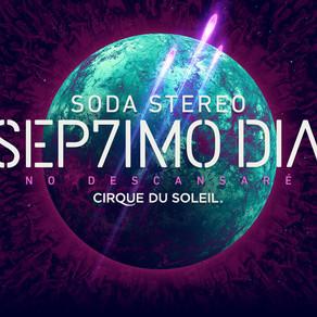 Soda Stereo / SEP7IMO DÍA / Cirque Du Soleil.