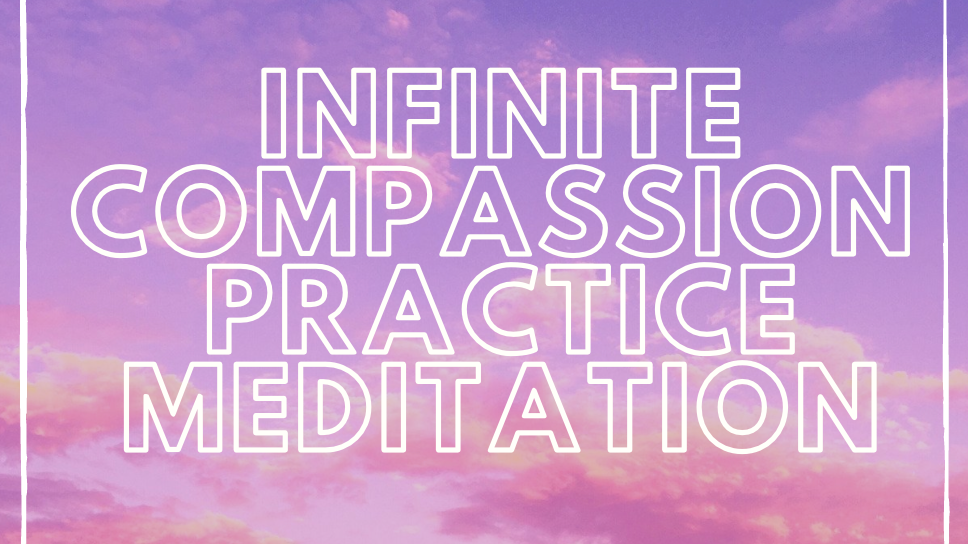 Infinite Compassion Practice
