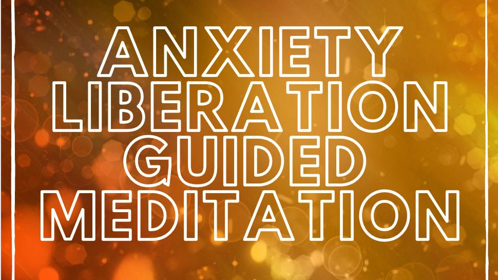 Anxiety Liberation Meditation