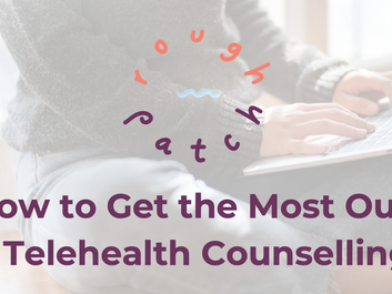 How To Get the Most Out of Telehealth Counselling