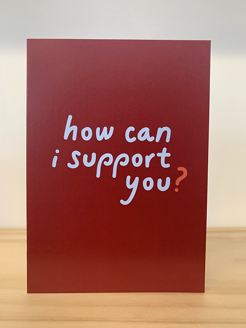 """""""How Can I Support You?"""" greeting card"""