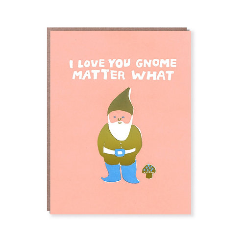 """""""Love You Gnome Matter What"""" Card"""