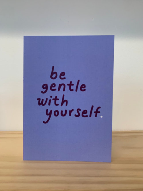 """""""Be Gentle With Yourself"""" greeting card"""