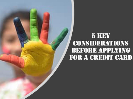 5 key considerations before applying for a credit card