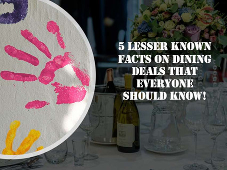 5 lesser known facts on Dining Deals that everyone should know!