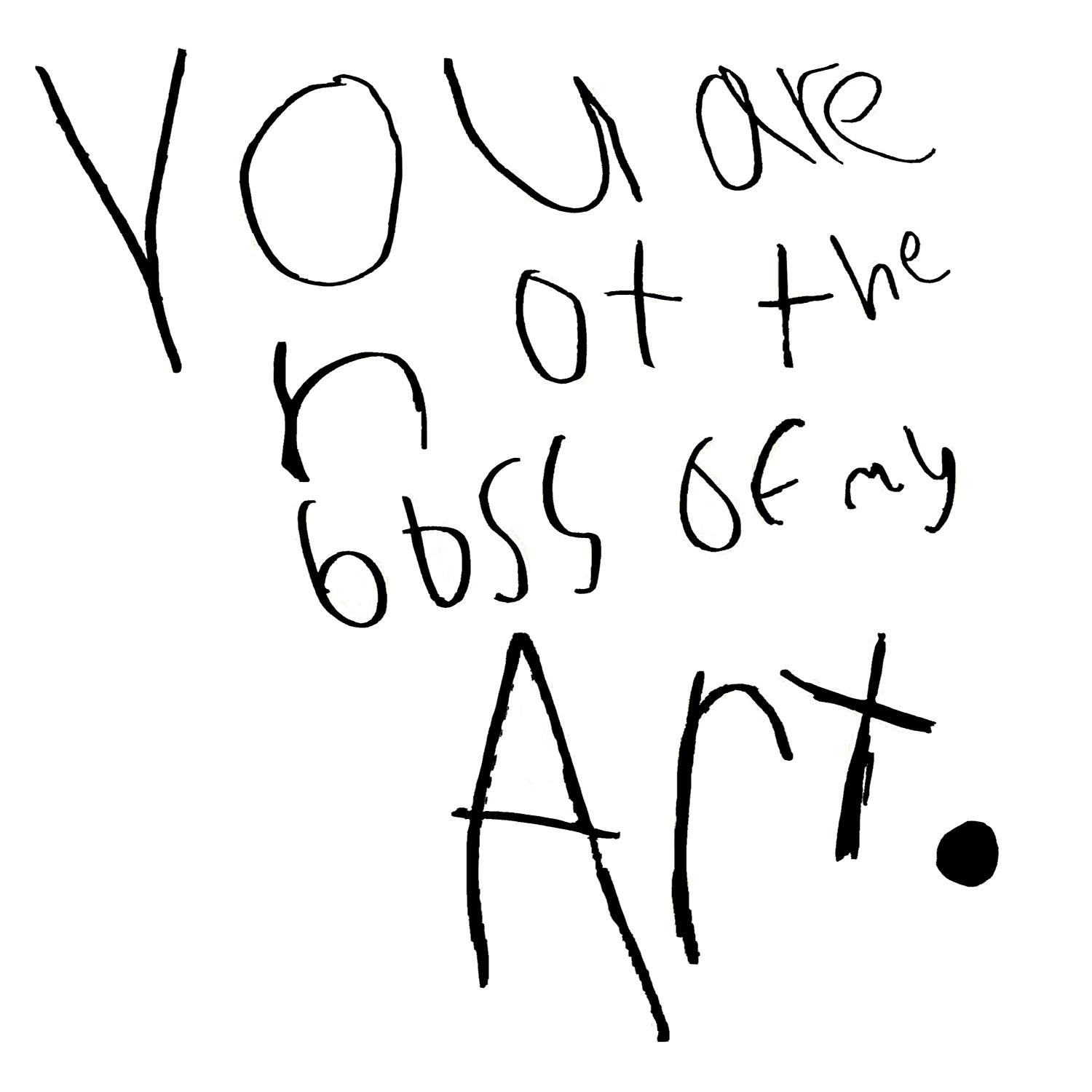 You are not the boss of my Art.