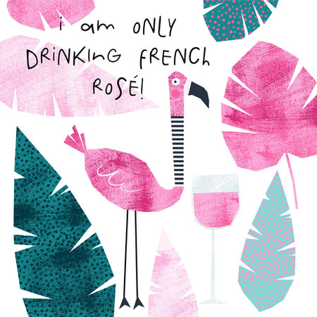 I Am Only Drinking French Rose