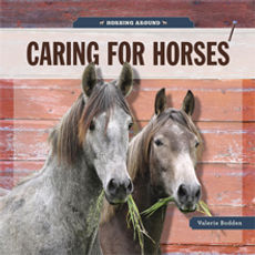 Horsing Around books, Caring for Horses, Riding Horses, Showing Horses, Training Horses