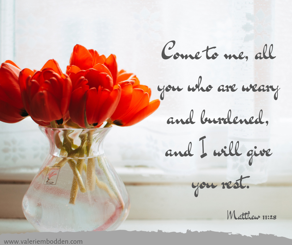Come to me, all you who are weary and burdened, and I will give you rest. -Matthew 11:28