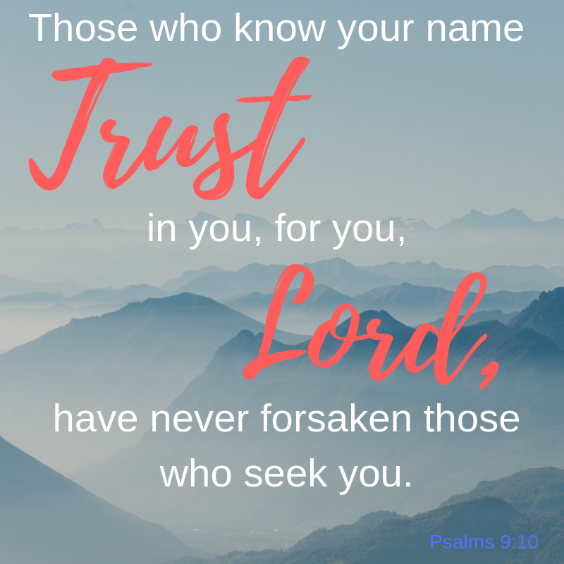 Those who know your name Trust in you, for you, Lord, have never forsaken those who seek you.