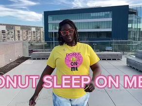 DONUT SLEEP ON ME!!!!