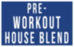 pre-workouthouseblend1.jpg