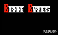 Burning Barriers Film Short