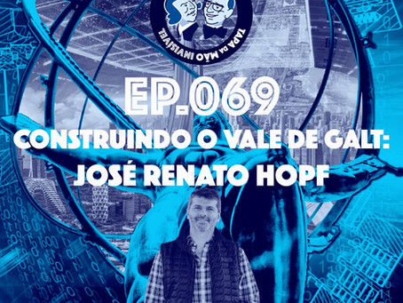 Episódio 069 - Construindo o Vale de Galt: José Renato Hopf