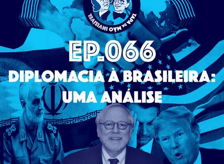 Episódio 066 - Diplomacia à brasileira: uma análise