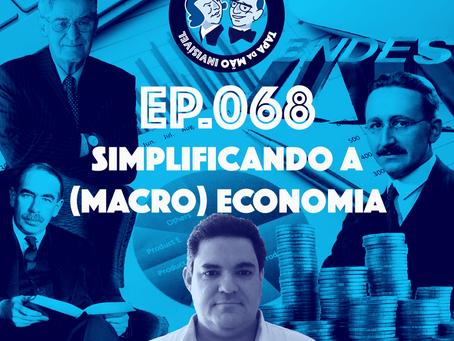 Episódio 068 - Simplificando a (macro) economia