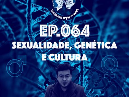 Episódio 064 - Sexualidade, genética e cultura