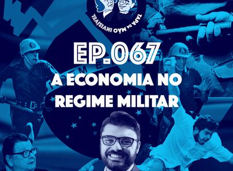 Episódio 067 - A economia no regime militar