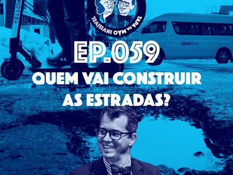 Episódio 059 - Quem vai construir as estradas?
