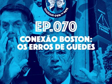 Episódio 070 - Conexão Boston: Os erros de Guedes