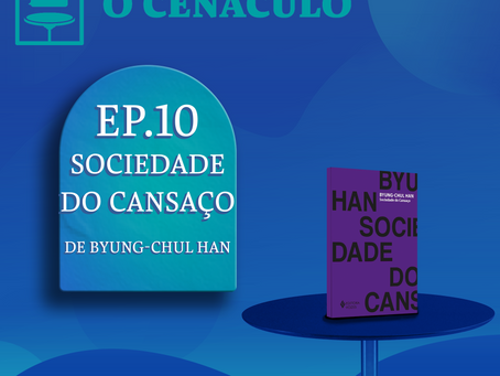 Episódio 10 - A Sociedade do Cansaço, de Byung-Chul Han