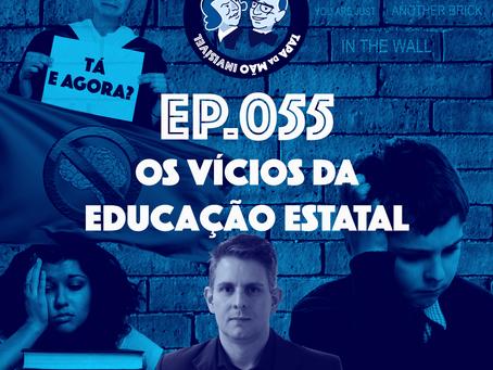 Episódio 055 - Os vícios da educação estatal
