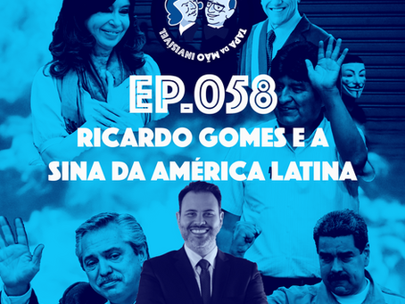 Episódio 058 - Ricardo Gomes e a sina da América Latina