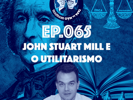 Episódio 065 - John Stuart Mill e o Utilitarismo