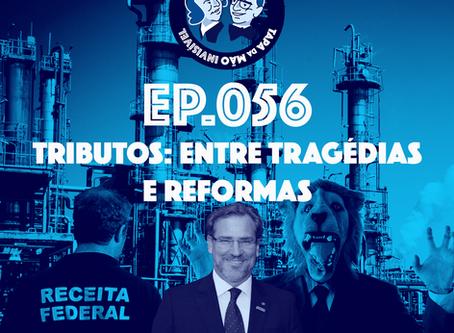 Episódio 056 - Tributos: entre tragédias e reformas