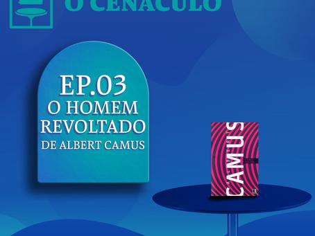 Episódio 03 - O Homem Revoltado, de Albert Camus