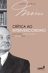 Crítica ao intervencionismo: Estudo sobre a política econômica e a ideologia atuais