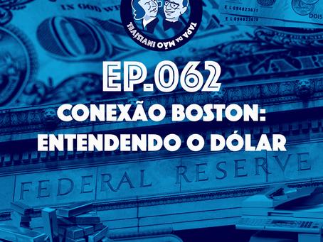 Episódio 062 - Conexão Boston: entendendo o dólar