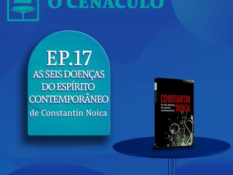 Episódio 17 - As Seis Doenças do Espírito Contemporâneo, de Constantin Noica