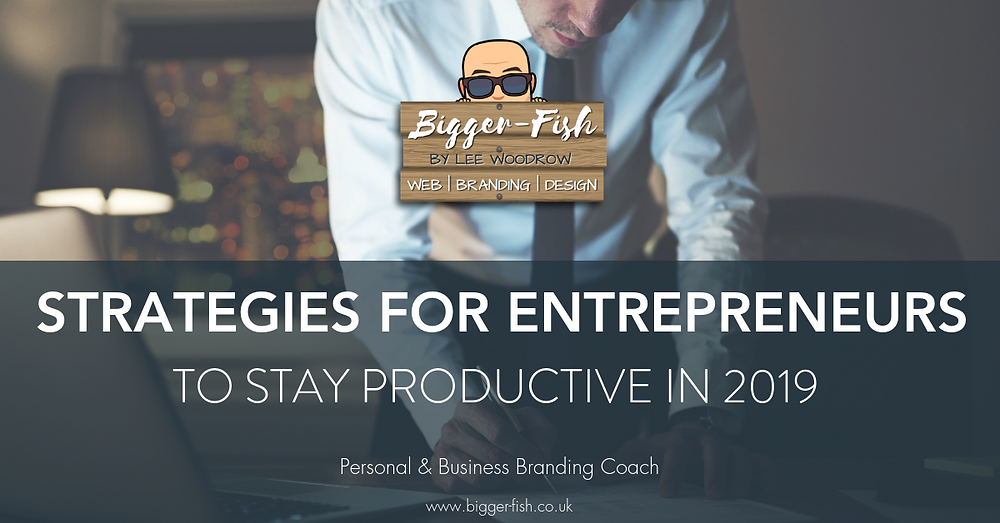 Top 4 Strategies for Entrepreneurs to Stay Productive in 2019