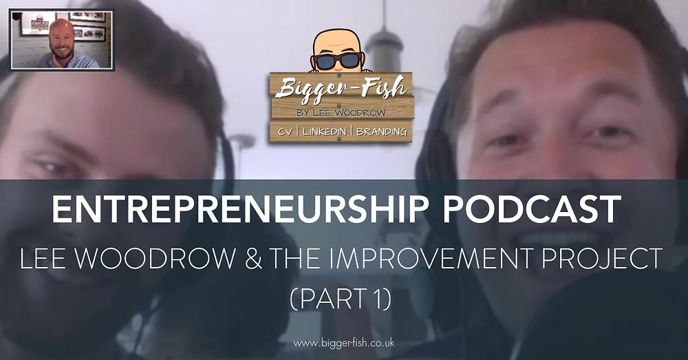 Entrepreneurship Podcast - Lee Woodrow & The Improvement Project