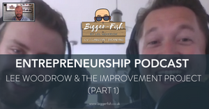 Entrepreneurship Podcast - Lee Woodrow & The Improvement Project