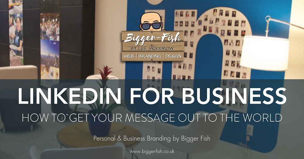 LinkedIn for Business - How to get your message out to the world