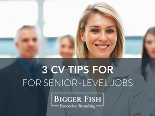 3 CV Tips for Senior-Level Jobs
