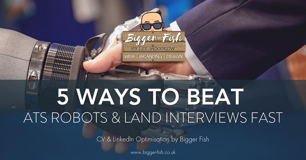 5 Ways to beat the ATS Robots & Land Interviews Fast