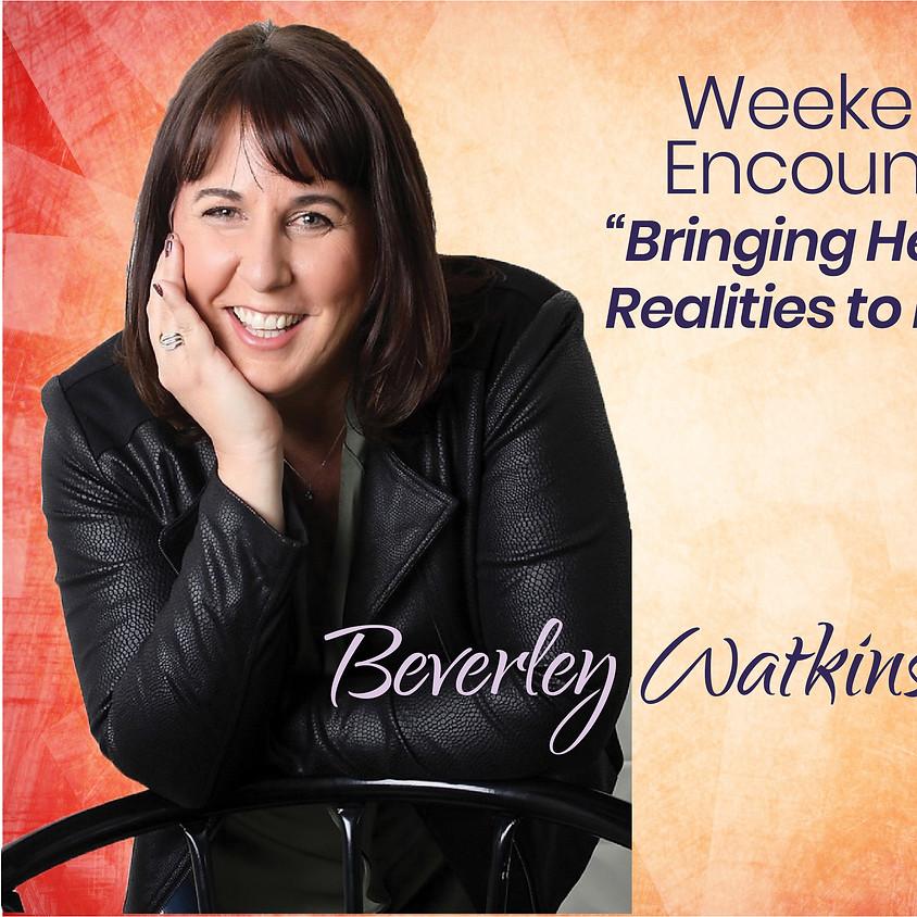 Weekend Encounter with Beverley Watkins