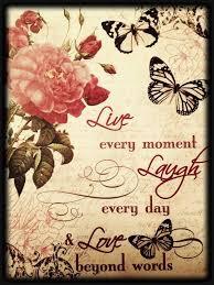 Live, Love, Laugh. Tomorrow isn't promised