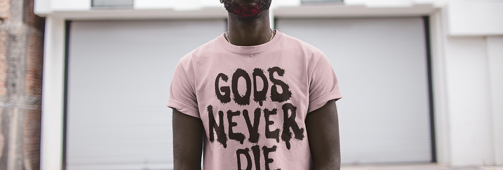 """GODS NEVER DIE "" T-SHIRT"