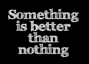 Coach Maria's Monday Minute: Something Is Better Than Nothing