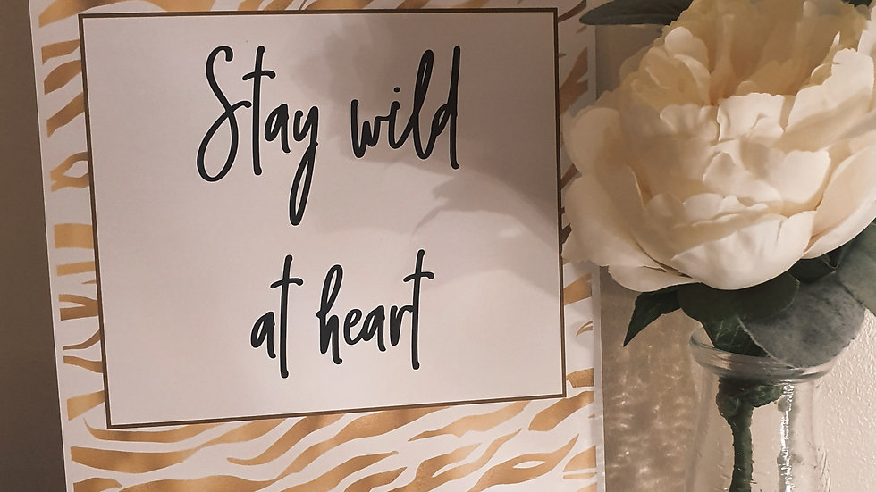 'Stay wild at heart' Quote print