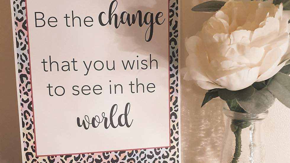 'Be the change in the world' Quote Print