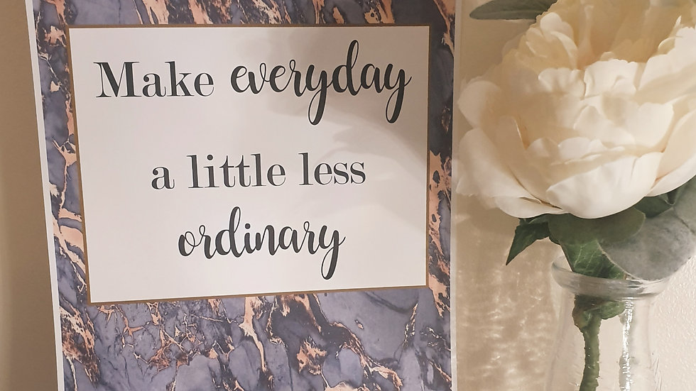 'Make everyday a little less ordinary' Quote Print