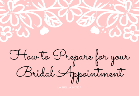How to Prepare for your Bridal Appointment !