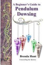A Beginner's Guide to Pendulum Dowsing by Brenda Hunt