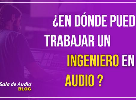 ¿En qué trabaja un Ingeniero en Audio?