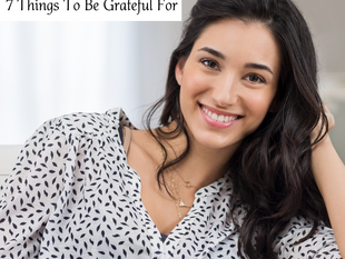 7 Things To Be Grateful For!
